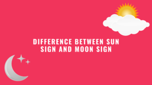 Difference Between Sun Sign and Moon Sign