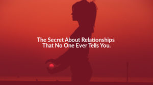 The Secret About Relationships That No One Ever Tells You