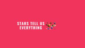Stars tell us everything